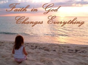 Faith trust-god changes everything
